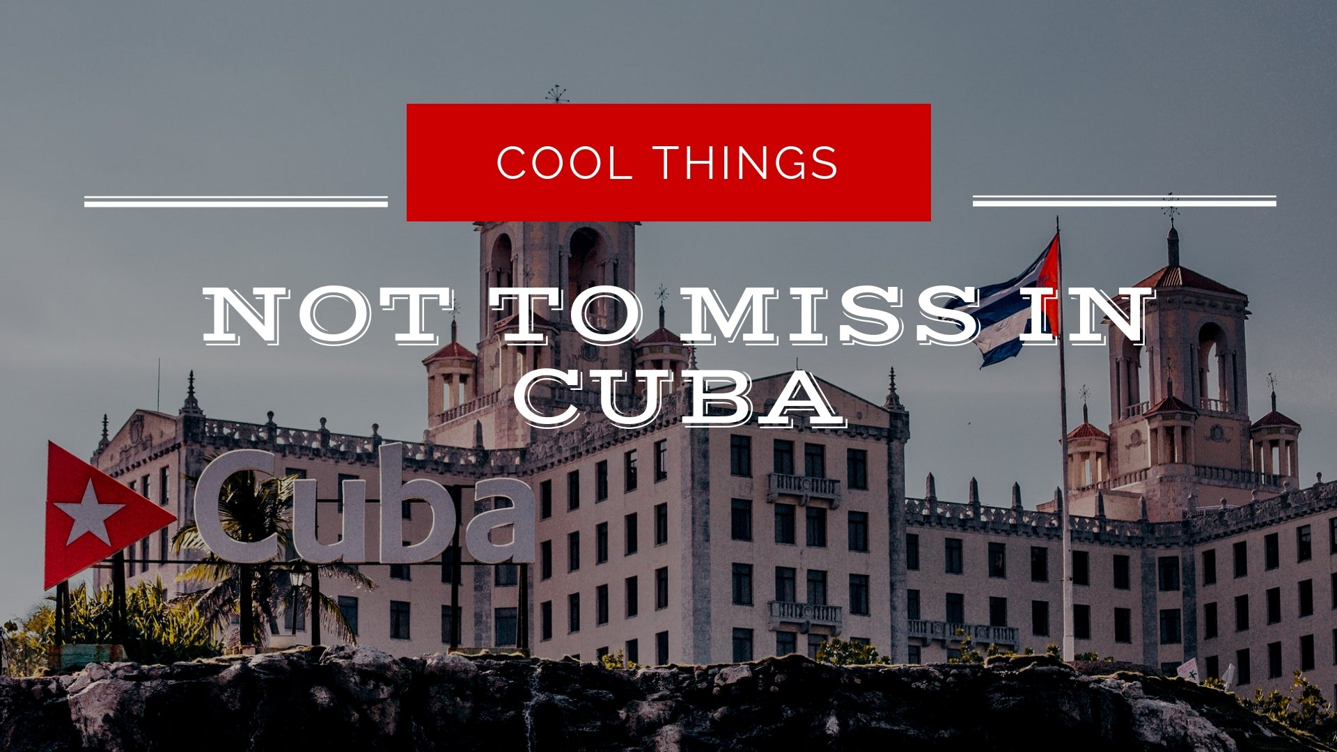 Things Not to Miss in Cuba